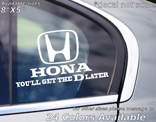 Honda youll get the D later custom decal sticker Civic accord ridgeline odessy