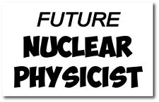 Physicien nucléaire avenir-physique/science/fun vinyle autocollant 25cm x 16cm