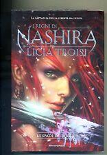 Licia Troisi #I REGNI DI NASHIRA Vol.2-Le Spade Dei Ribelli#Mondadori 2012#1A Ed