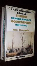VIE QUOTIDIENNE FRANCE DU NORD SOUS LES OCCUPATIONS (1814-1944) M Blancpain 1983
