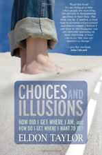 Choices and Illusions: How Did I Get Where I Am, a