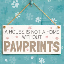 A House Is Not A Home Without Pawprints - Cute Wooden Sign Gift For Pet Owners