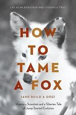 HOW TO TAME A FOX AND BUILD A DOG