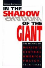 In the Shadow of the Giant: The Making of Mexico's Central America Pol-ExLibrary