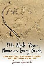 I'll Write Your Name on Every Beach: A Mother's Quest for Comfort, Courage and C