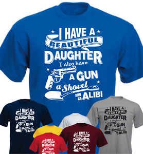 I have a beautiful daughter a gun a shovel... Funny T-shirt Daddy Gift