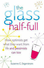New, The Glass Half Full: How Optimists Get What They Want From Life - and Pessi
