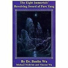 The Eight Immortals' Revolving Sword of Pure Yang by Baolin Wu, Vincent Wu...