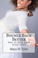 Bounce Back Better : How to WIN after Great LOSS by Maya Tyler (2015, Paperback)