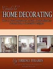 Guide to Home Decorating : How to Save Thousands and Avoid Costly Mistakes...