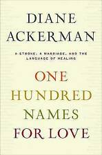 One Hundred Names for Love: A Stroke, a Marriage, and the Language of Healing by Diane Ackerman (Hardback, 2011)