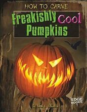 How to Carve Freakishly Cool Pumpkins (Edge Books)-ExLibrary