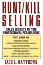 Hunt-Kill Selling: Sales Secrets of the Professional Persuaders