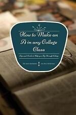 How to Make an a in Any College Class : Tips and Tricks to Help You Fly...