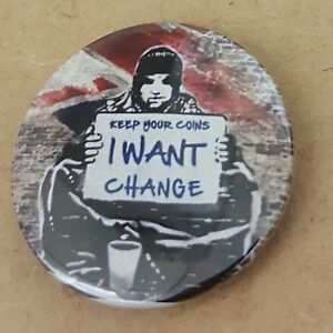 Banksy I want change 1.5 inch  Pin Back Badge.  *
