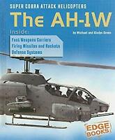 Super Cobra Attack Helicopters : The AH-1W by Green, Michael -ExLibrary