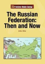 The Russian Federation: Then and Now (The Former Soviet Union: Then-ExLibrary