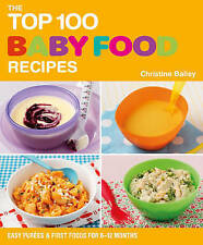 The Top 100 Baby Food Recipes: Easy Purees & First Foods for 6-12 Months by Bai