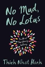 No Mud, No Lotus : The Art of Transforming Suffering by Thich Nhat Hanh...