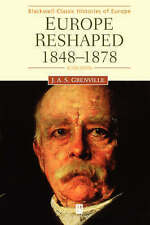 Europe Reshaped: 1848-1878 by Grenville, Jas