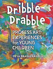 Dribble Drabble : Process Art Experiences for Young Children by Deya...
