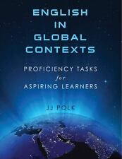 English in Global Contexts : Proficiency Tasks for Aspiring Learners by J. J....