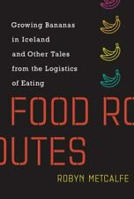 Food Routes: Growing Bananas in Iceland and Other Tales from the Logistics of E