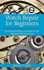 Watch Repair for Beginners: An Illustrated How-to-Guide for the Beginner Watch