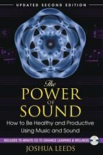 The Power of Sound: How to Be Healthy and Productive Using Music and Sound [With