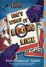This Isn't What It Looks Like by Pseudonymous Bosch Paperback Book (English)
