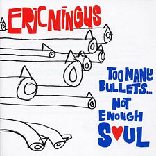Eric Mingus - Too Many Bullets... Not Enough Soul (2002) new and sealed