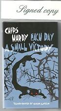 EACH DAY A SMALL VICTORY by CHIPS HARDY 2007 1st Ed SIGNED Illustr by GRILLO