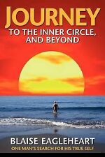 NEW Journey to the Inner Circle, And Beyond: One Man's Search for His True Self