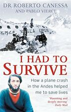 I Had to Survive: How a plane crash in the Andes helped me to save lives,Dr Dr