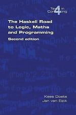 The Haskell Road to Logic, Maths and Programming: By Kees Doets, Van Jan Eijck
