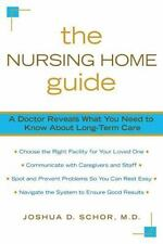 The Nursing Home Guide: A Doctor Reveals What You Need to Know about Long-Term C