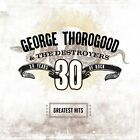 GEORGE THOROGOOD & AND THE DESTROYERS: GREATEST HITS 30 YEARS OF ROCK CD BEST OF