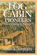 NEW Log Cabin Pioneers: Stories, Songs & Sayings by Wayne Erbsen