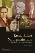 Remarkable Mathematicians: From Euler to von Neumann: By James, Ioan
