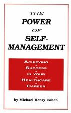 The Power of Self-Management: Achieving Success in Your Healthcare Career by Mic