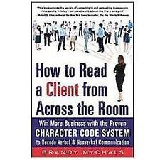 How to Read a Client from Across the Room: Win More Business with the Proven Cha