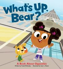 Whats Up, Bear?: A Book About Opposites