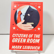 Citizens of the Green Room Profiles in Courage Self-Delusion Mark Leibovich New