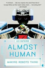 Almost Human: Making Robots Think: By Gutkind, Lee