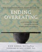 The Compassionate-Mind Guide to Ending Overeating: Using Compassion-Focused Ther