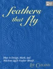 Feathers That Fly : How to Design, Mark, and Machine Quilt Feather Motifs by Lee