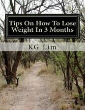 Tips on How to Lose Weight in 3 Months by K. G. Lim (2012, Paperback)