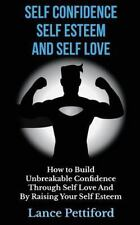 Self Confidence, Self Esteem, and Self Love: How to Build Unbreakable Confide...