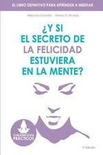 Y Si el Secreto de la Felicidad Estuviera en la Mente : El Libro Definitivo...
