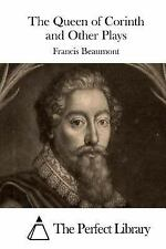 The Queen of Corinth and Other Plays by Francis Beaumont (2015, Paperback)